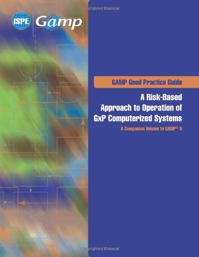 A Risk-Based Approach to Operation of GxP Computerized Systems, A Companion Volume to GAMP 5 (GAMP G