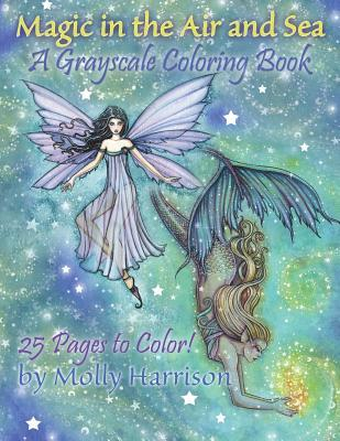 Magic in the Air and Sea - A Grayscale Coloring Book: Fairies and Mermaids in Grayscale by Molly Harrison