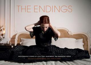 The Endings: Photographic Stories of Love, Loss, Heartbreak, and Beginning Again (Photography Books, Coffee Table Photo Books, Contemporary Art Books)