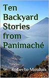 Ten Backyard Stories from Panimache