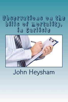 Observations on the Bills of Mortality, in Carlisle
