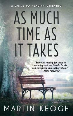 As Much Time as It Takes: A Guide to Healthy Grieving