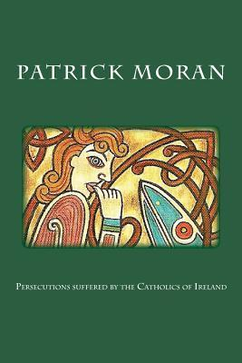 Persecutions Suffered by the Catholics of Ireland