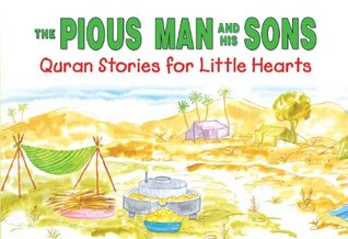 The Pious Man and His Sons: Quran Stories for Little Hearts: Islamic Children's Books on the Quran, the Hadith and the Prophet Muhammad