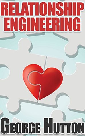 Relationship Engineering: Understand the Dating Instinct and Create Deep Feelings of Love In Anybody At Will