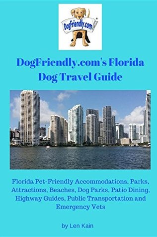 DogFriendly.com's Florida Dog Travel Guide: Florida Pet-Friendly Accommodations, Parks, Attractions, Beaches, Dog Parks, Outdoor Dining, Public Transportation and Emergency Vets