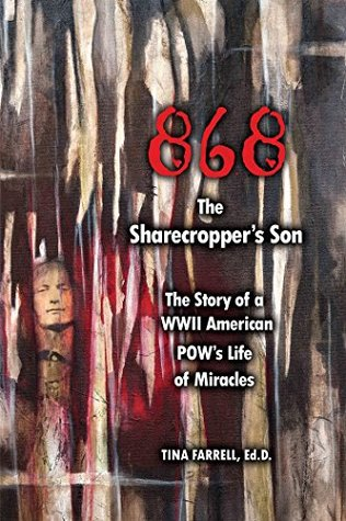 868 The Sharecropper's Son: The Story of A WWII American POW's Life of Miracles