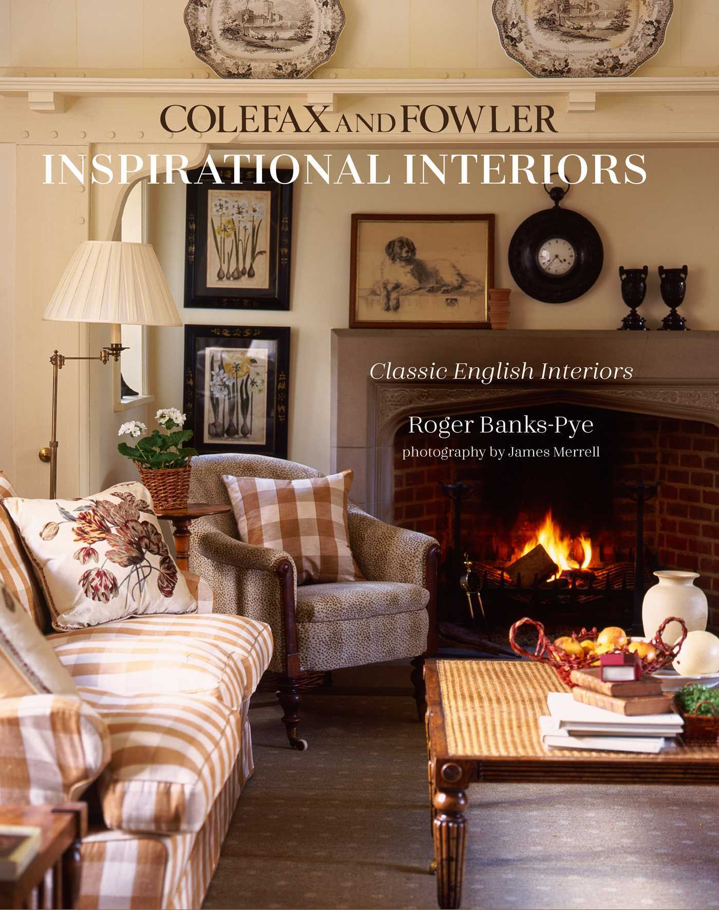 Inspirational Interiors: Classic English Interiors from Colefax and Fowler