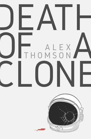 Death Of A Clone by Alex Thomson