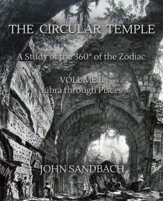 The Circular Temple Volume II: Libra through Pisces: A Study of the 360° of the Zodiac (Volume 2)