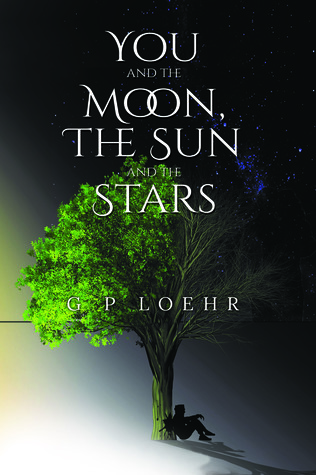 You and the Moon, the Sun and the Stars by G P Loehr