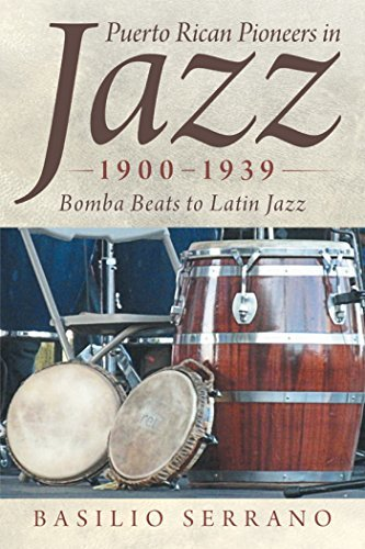 Puerto Rican Pioneers in Jazz, 1900–1939: Bomba Beats to Latin Jazz