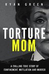 Torture Mom: A Ch...
