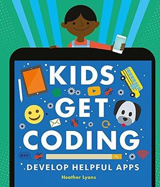 Kids Get Coding: Develop Helpful Apps
