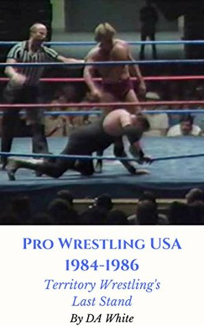 Pro Wrestling USA 1984-1986: Territory Wrestling's Last Stant