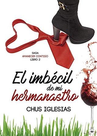 El Imbécil de mi Hermanastro (Saga Amanecer contigo nº 2) por Chus Iglesias