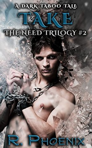Take (The Need Trilogy, #2) by R. Phoenix