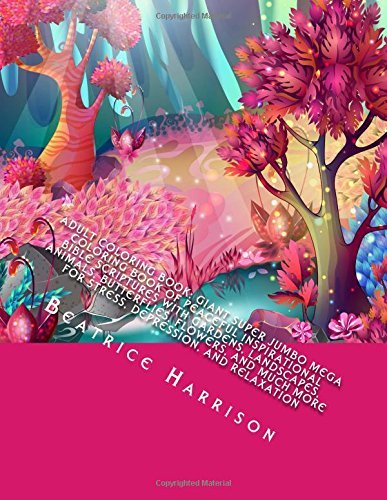 Adult Coloring Book: Giant Super Jumbo Mega Coloring Book of Peaceful Inspirational Bible Scriptures with Gardens, Landscapes, Animals, Butterflies, ... and Relaxation (Adult Coloring Books)