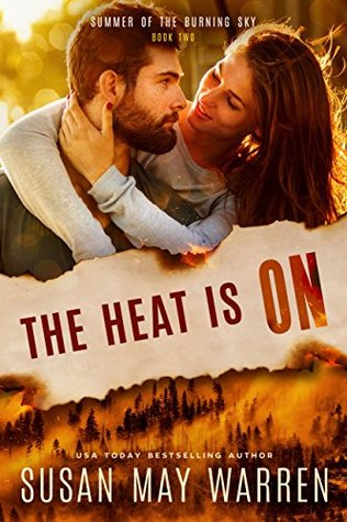 The Heat is On by Susan May Warren