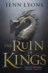 The Ruin of Kings (A Chorus of Dragons, #1) by Jenn Lyons