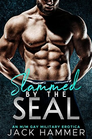 Slammed by the SEAL: A Rough M/M Military Erotica (Under The Uniform Book 2)