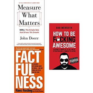 Measure what matters, factfulness [hardcover] and how to be fucking awesome 3 books collection set
