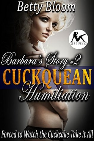 Barbara's Story #2 – Cuckquean Humiliation: Forced To Watch the Cuckcake Take it All: A Forbidden Romance Slave Training Domestic Discipline Voyeurism Suspense Erotica Series