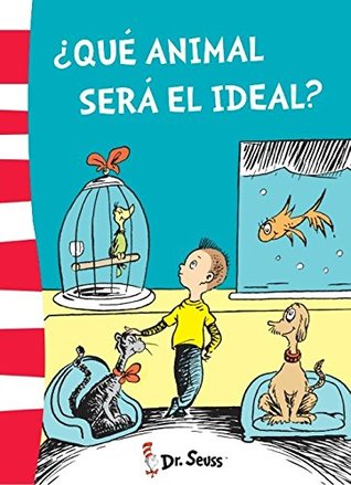 DR.SEUSS, 6. �QUE ANIMAL SERA EL IDEAL? (7 A 8 A�OS)