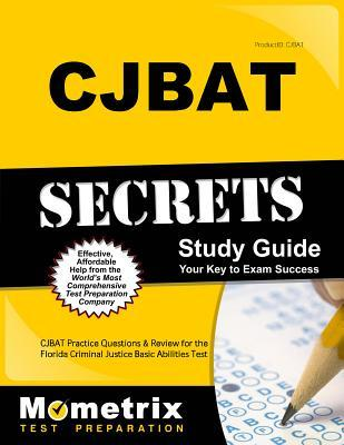 Cjbat Secrets Study Guide: Cjbat Practice Questions and Review for the Florida Criminal Justice Basic Abilities Test