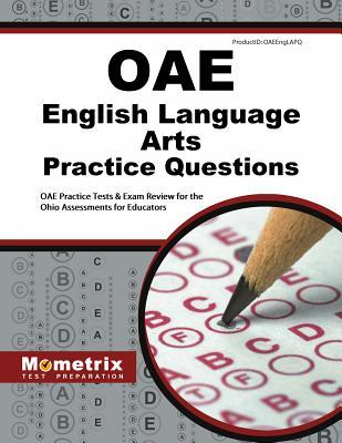 Oae English Language Arts Practice Questions: Oae Practice Tests & Exam Review for the Ohio Assessments for Educators