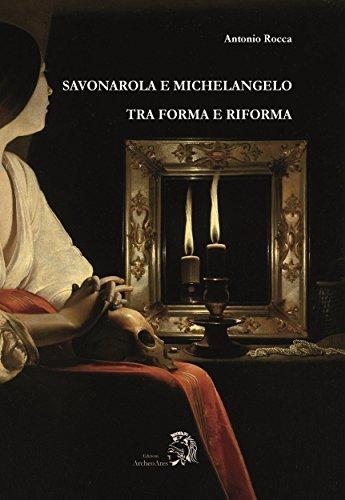 Savonarola e Michelangelo: Tra forma e Riforma