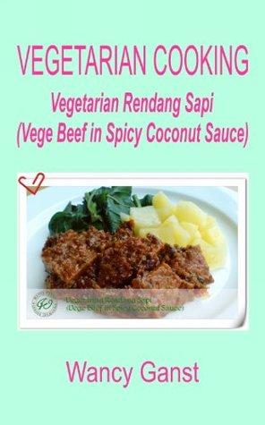 Vegetarian Cooking: Vegetarian Rendang Sapi (Vege Beef in Spicy Coconut Sauce) (Vegetarian Cooking - Vege Meats Book 83)