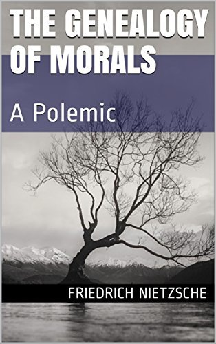 The Genealogy of Morals: A Polemic