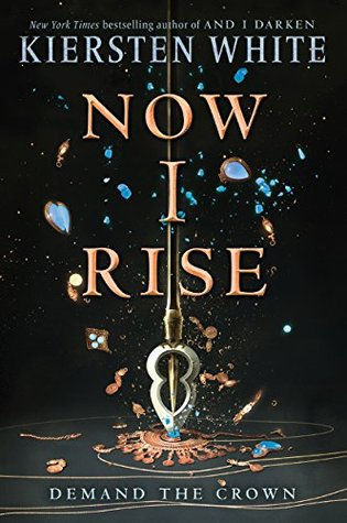 Now I Rise The Conquerors Saga 2 By Kiersten White