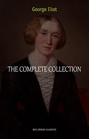 George Eliot Collection: The Complete Novels, Short Stories, Poems and Essays