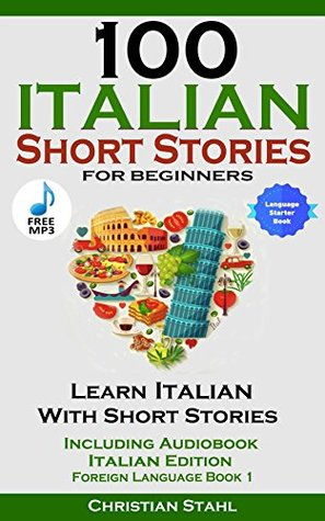 100 Italian Short Stories for Beginners Learn Italian with Stories Including Audiobook: Italian Edition Foreign Language Book 1