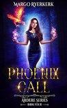 Phoenix Call: A YA Urban Fantasy Novel: The Ardere Series Book 4