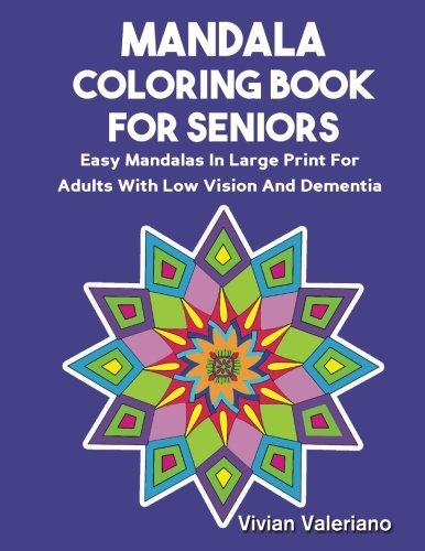 Mandala Coloring Book For Seniors: Easy Mandalas In large Print For Adults With Low Vision And Dementia