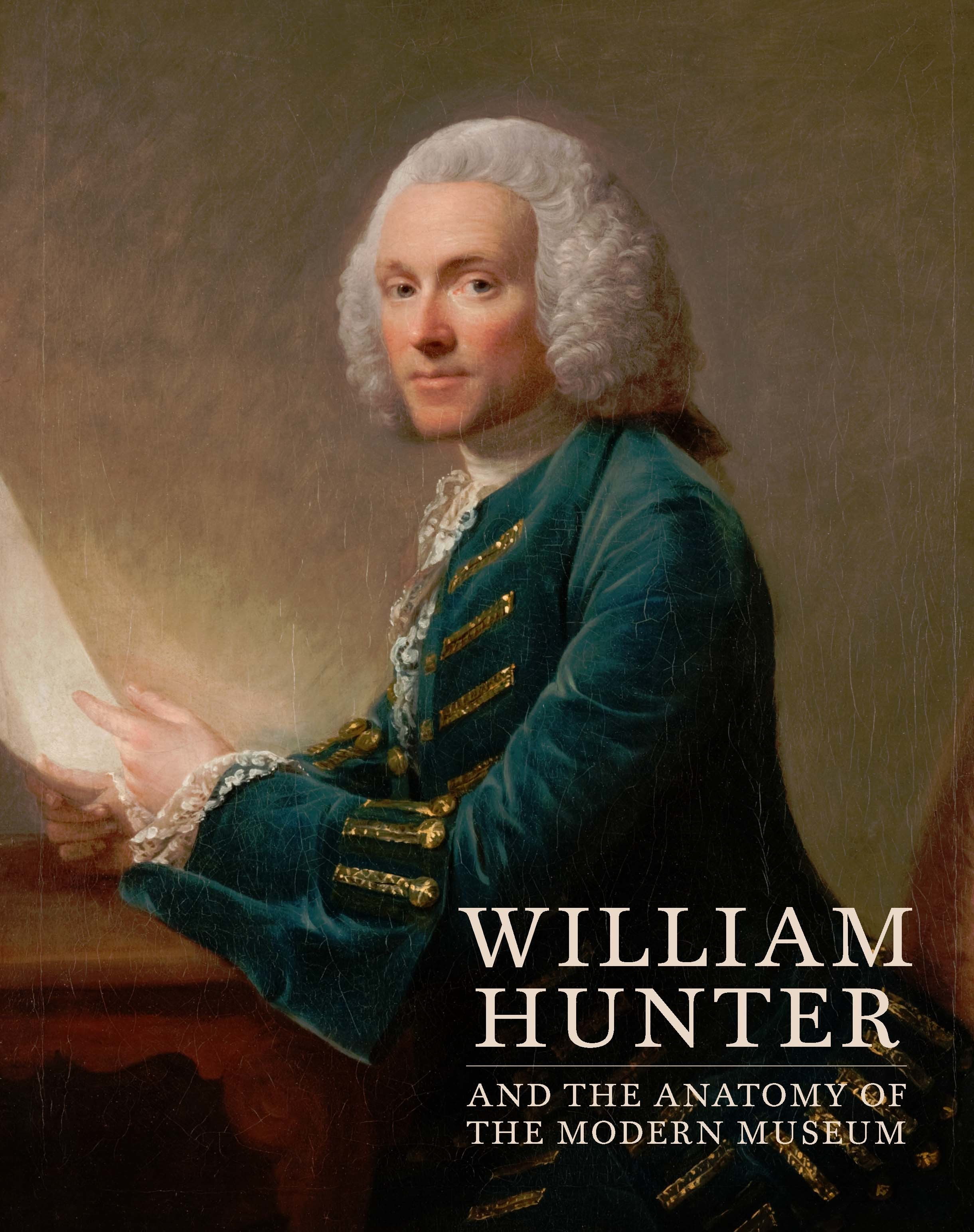 William Hunter and the Anatomy of the Modern Museum