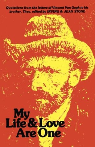 My Life and Love Are One: Quotations From the Letters of Vincent Van Gogh to His Brother Theo