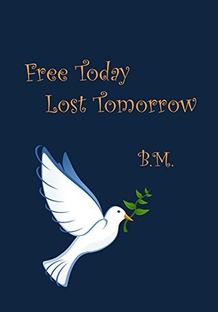 Free Today, Lost Tomorrow