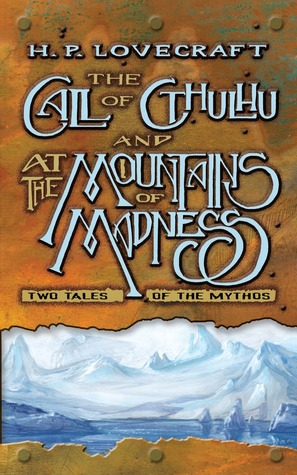 The Call of Cthulhu and At the Mountains of Madness: Two Tales of the Mythos