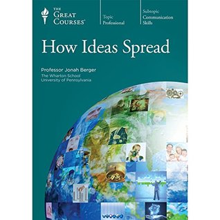 The Great Courses - How Ideas Spread - Jonah Berger, Ph.D.