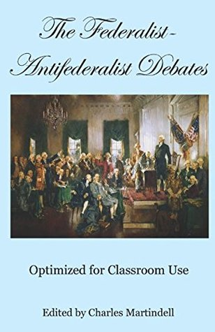 The Federalist-Antifederalist Debates: Optimized for Classroom Use