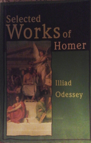 Selected Works of Homer: Illiad, Odessey