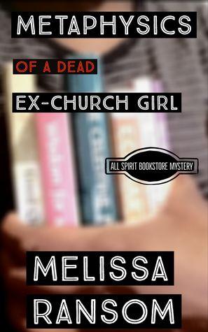 Metaphysics of a Dead Ex-Church Girl (All Spirit Bookstore Mystery #1)