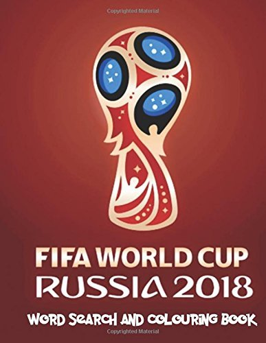 World Cup 2018 Souvenir Word Search and Colouring Book: A Great Souvenir. All the World Cup 2018 Teams That Have Qualified for the World Cup. Word Search All the Squad Players for Each Country and Colour in the Countries Badge with Info on Each Strip and