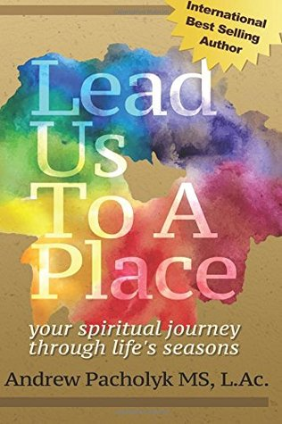 Lead Us To A Place: Your Spiritual Journey Through Life's Seasons