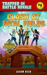 Clash At Fatal Fields: An Unofficial Fortnite Adventure Novel (Trapped In Battle Royale)