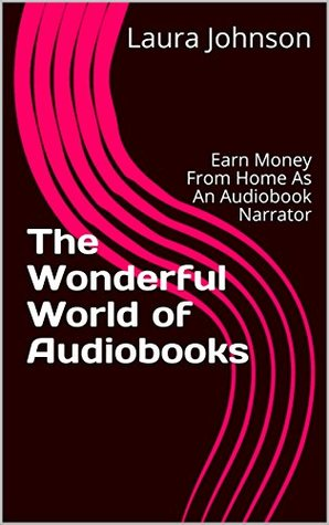The Wonderful World of Audiobooks: Earn Money From Home As An Audiobook Narrator